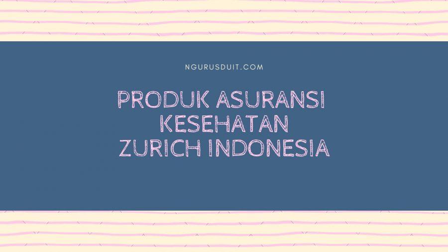 20190120 - PRODUK ASURANSI KESEHATAN ZURICH INDONESIA