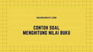 CONTOH SOAL MENGHITUNG NILAI BUKU